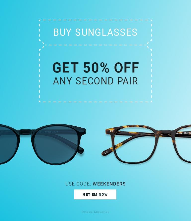 Buy Sunglasses, het 50% off any second pair Use code Weekenders, Get'em Now